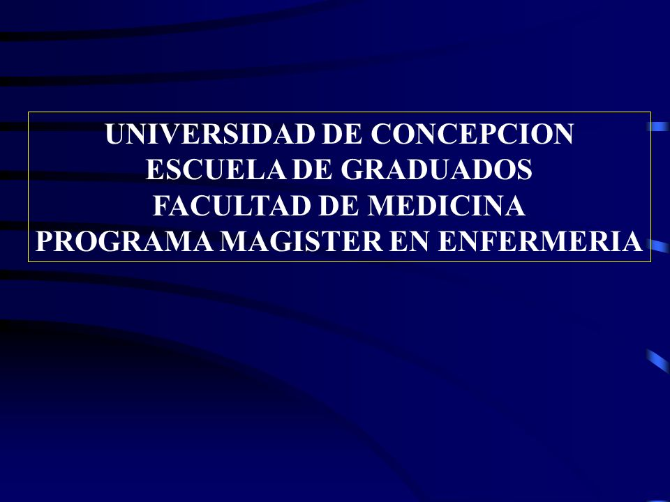 UNIVERSIDAD DE CONCEPCION ESCUELA DE GRADUADOS FACULTAD DE MEDICINA PROGRAMA MAGISTER EN ENFERMERIA