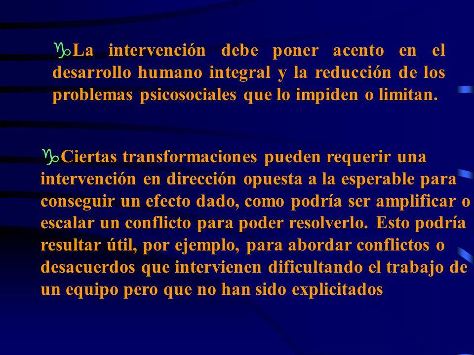 gLa intervención debe poner acento en el desarrollo humano integral y la reducción de los problemas psicosociales que lo impiden o limitan.