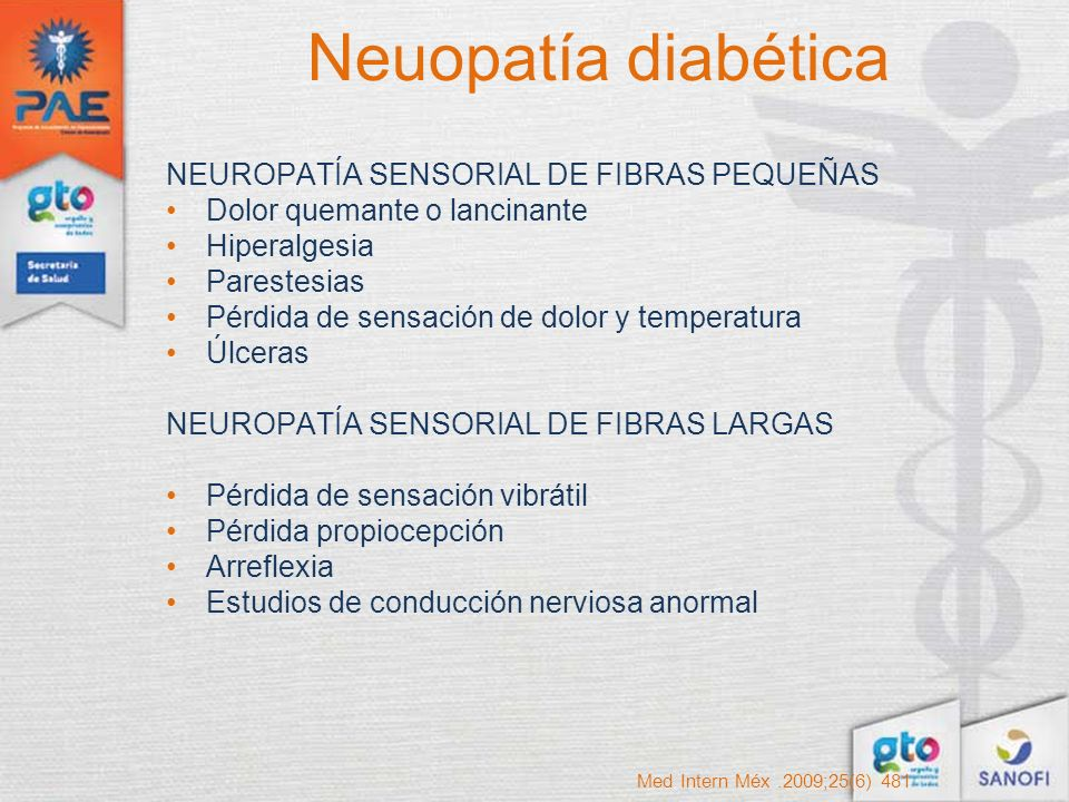Neuopatía diabética NEUROPATÍA SENSORIAL DE FIBRAS PEQUEÑAS Dolor quemante o lancinante Hiperalgesia Parestesias Pérdida de sensación de dolor y tempe