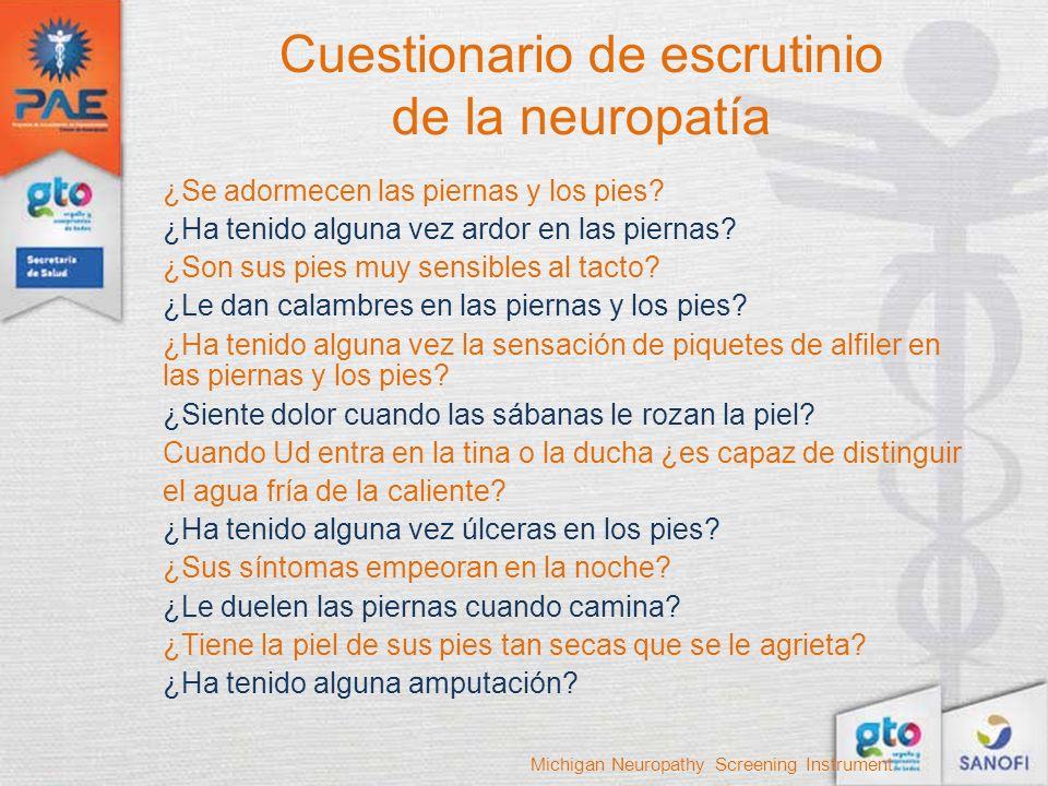 Cuestionario de escrutinio de la neuropatía ¿Se adormecen las piernas y los pies? ¿Ha tenido alguna vez ardor en las piernas? ¿Son sus pies muy sensib