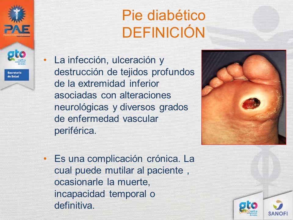 Pie diabético DEFINICIÓN La infección, ulceración y destrucción de tejidos profundos de la extremidad inferior asociadas con alteraciones neurológicas