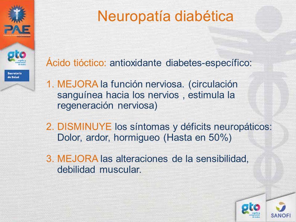 Ácido tióctico: antioxidante diabetes-específico: 1.MEJORA la función nerviosa. (circulación sanguínea hacia los nervios, estimula la regeneración ner
