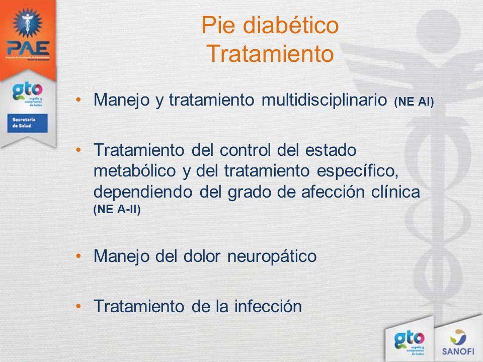 Pie diabético Tratamiento Manejo y tratamiento multidisciplinario (NE AI) Tratamiento del control del estado metabólico y del tratamiento específico,