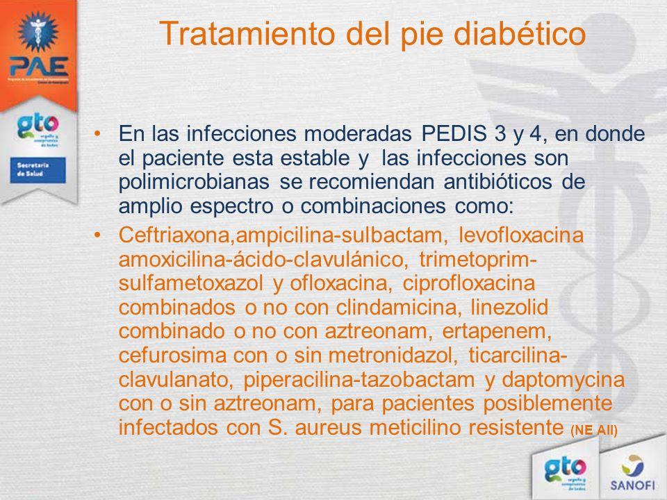 Tratamiento del pie diabético En las infecciones moderadas PEDIS 3 y 4, en donde el paciente esta estable y las infecciones son polimicrobianas se rec