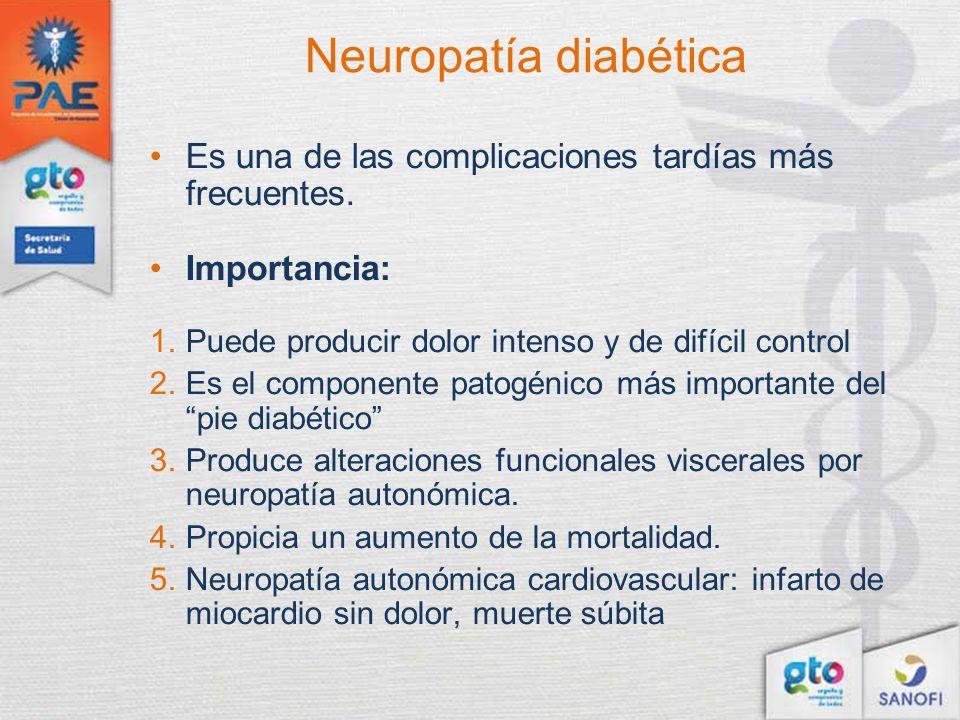Neuropatía diabética Es una de las complicaciones tardías más frecuentes. Importancia: 1.Puede producir dolor intenso y de difícil control 2.Es el com