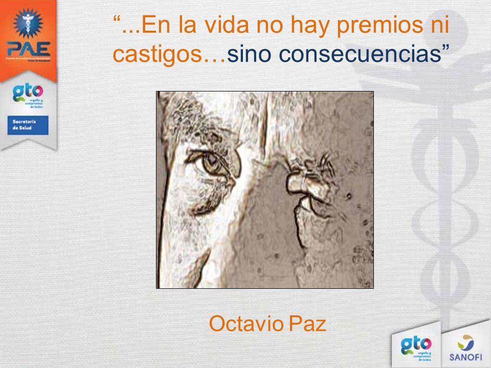 Octavio Paz...En la vida no hay premios ni castigos…sino consecuencias