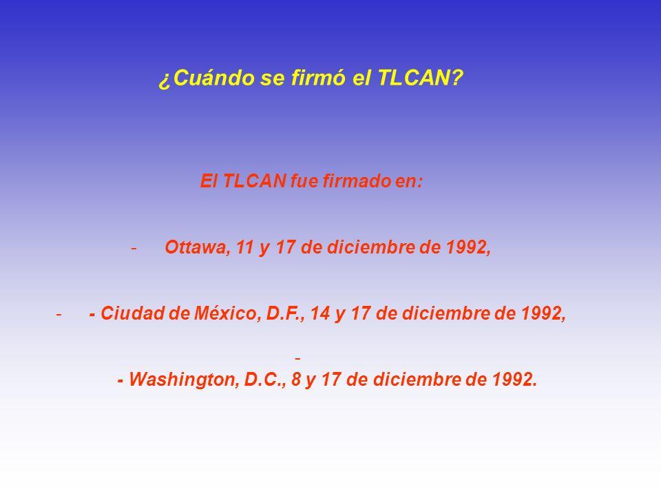 ¿Cuándo se firmó el TLCAN? El TLCAN fue firmado en: -Ottawa, 11 y 17 de diciembre de 1992, -- Ciudad de México, D.F., 14 y 17 de diciembre de 1992, -