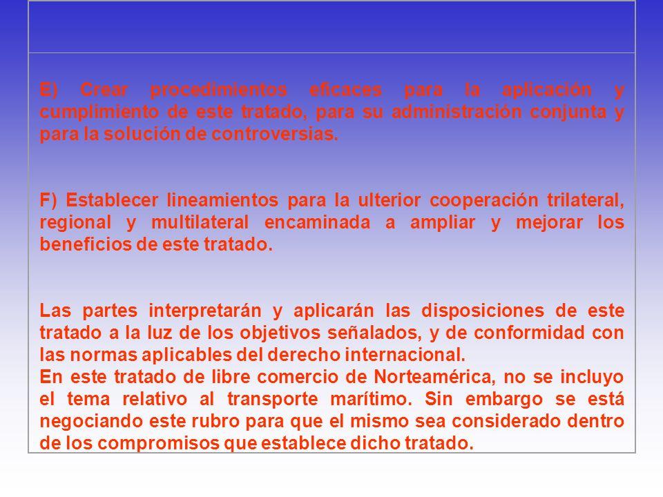 E) Crear procedimientos eficaces para la aplicación y cumplimiento de este tratado, para su administración conjunta y para la solución de controversia