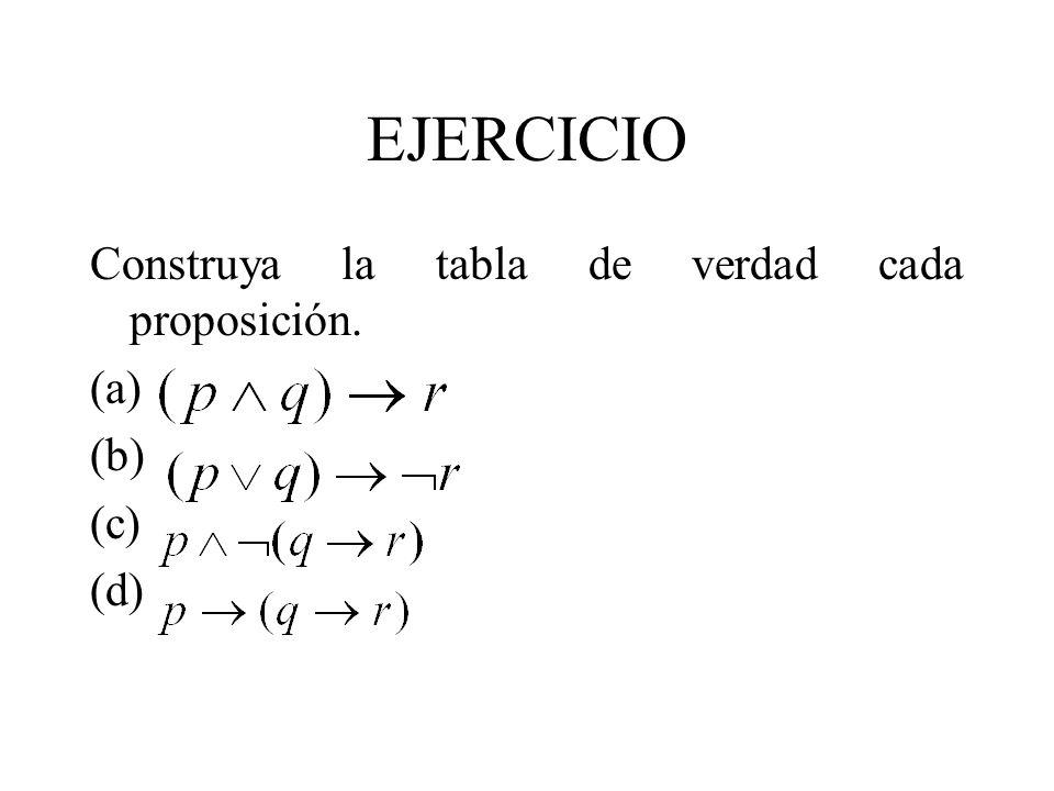 EJERCICIO Construya la tabla de verdad cada proposición. (a) (b) (c) (d)