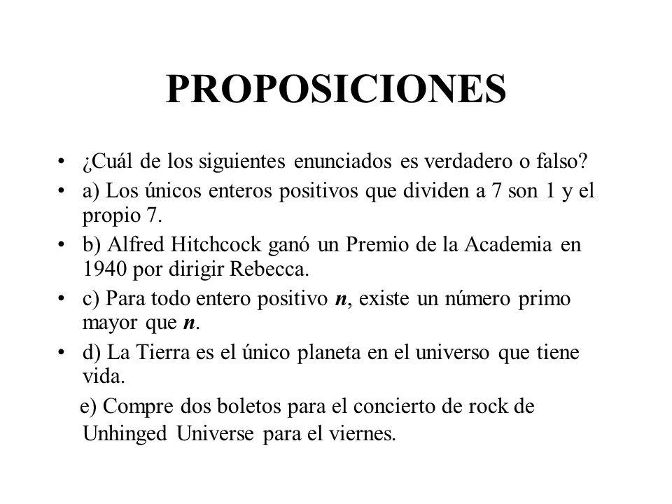 PROPOSICIONES (definición) Una afirmación que es verdadera o falsa, pero no ambas, es una proposición.