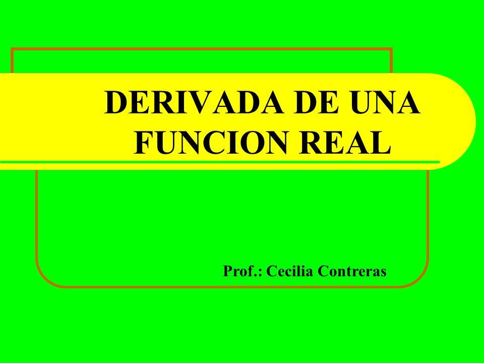 DERIVADA DE UNA FUNCION REAL Prof.: Cecilia Contreras
