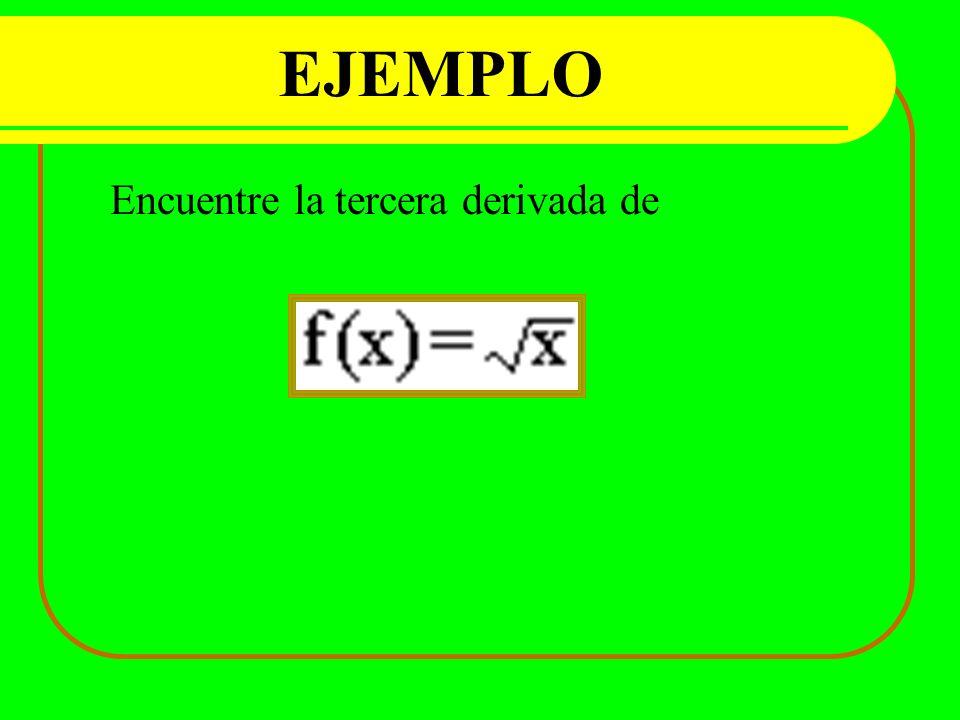 EJEMPLO Encuentre la tercera derivada de