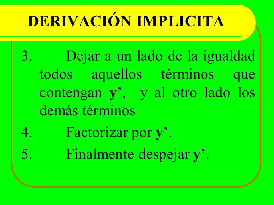 DERIVACIÓN IMPLICITA 3. Dejar a un lado de la igualdad todos aquellos términos que contengan y, y al otro lado los demás términos 4. Factorizar por y.