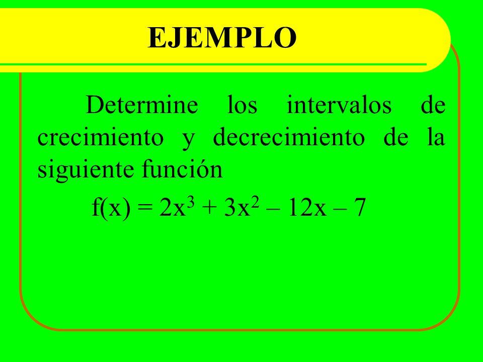 EJEMPLO Determine los intervalos de crecimiento y decrecimiento de la siguiente función f(x) = 2x 3 + 3x 2 – 12x – 7