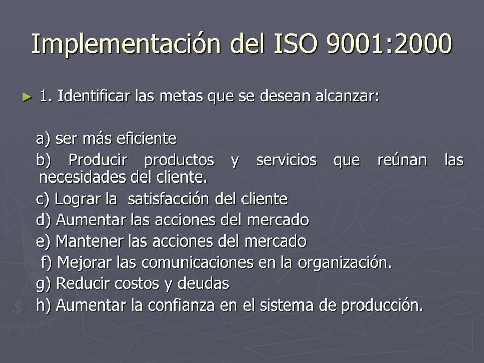 Implementación del ISO 9001:2000 1. Identificar las metas que se desean alcanzar: 1. Identificar las metas que se desean alcanzar: a) ser más eficient