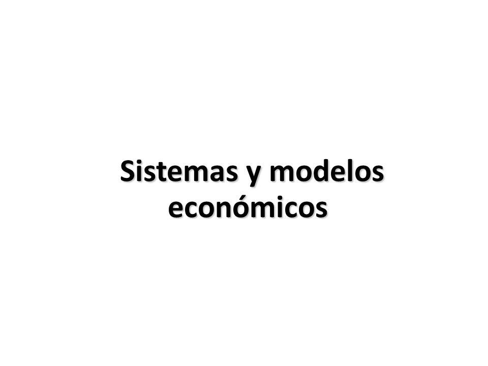 Sistemas y modelos económicos Sistemas y modelos económicos