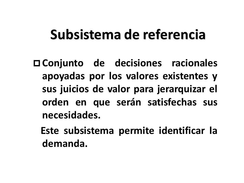 Subsistema de referencia p Conjunto de decisiones racionales apoyadas por los valores existentes y sus juicios de valor para jerarquizar el orden en q