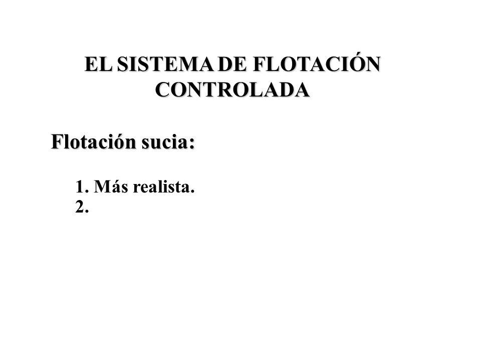 EL SISTEMA DE FLOTACIÓN CONTROLADA Flotación sucia: 1. Más realista. 2.