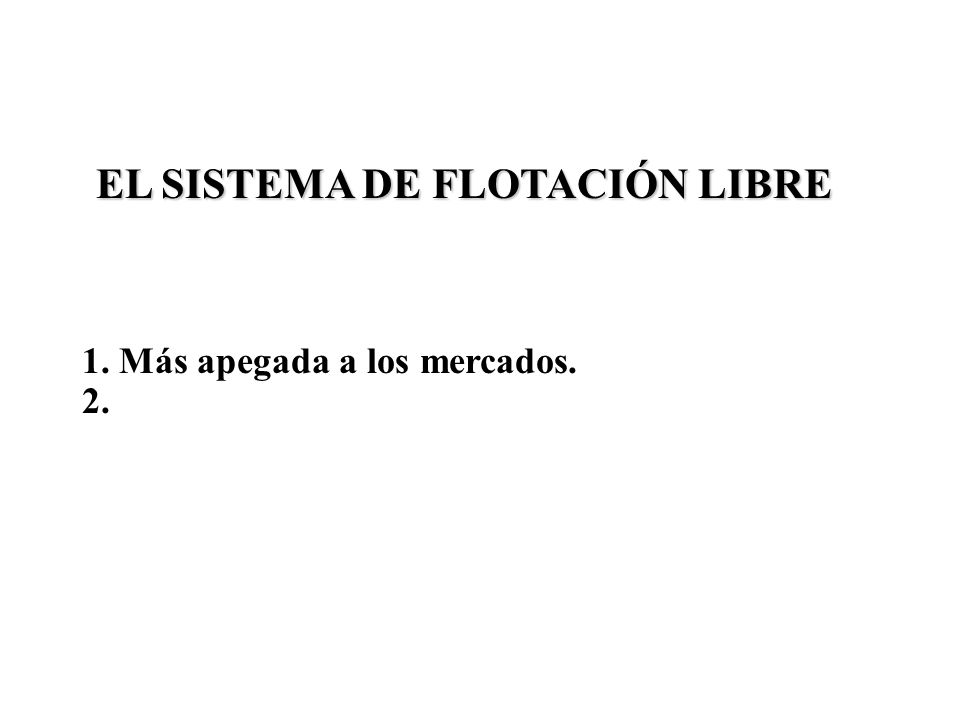 EL SISTEMA DE FLOTACIÓN LIBRE 1. Más apegada a los mercados. 2.