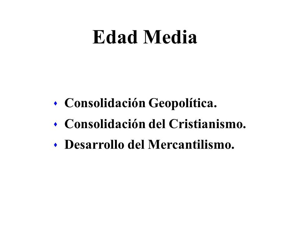 Edad Media s Consolidación Geopolítica. s Consolidación del Cristianismo. s Desarrollo del Mercantilismo.