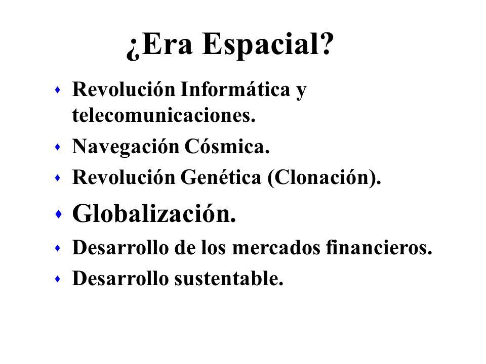 ¿Era Espacial? s Revolución Informática y telecomunicaciones. s Navegación Cósmica. s Revolución Genética (Clonación). s Globalización. s Desarrollo d