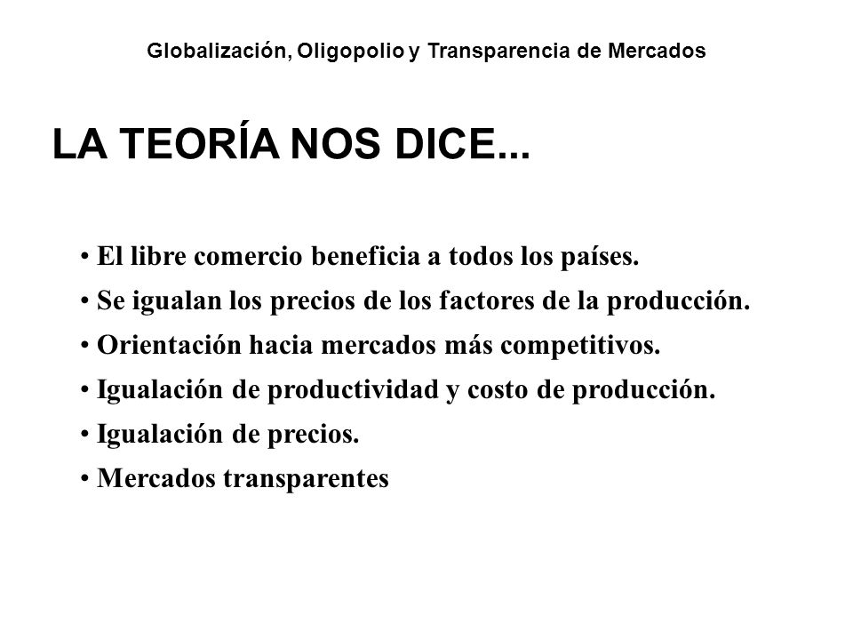 LA TEORÍA NOS DICE... El libre comercio beneficia a todos los países. Se igualan los precios de los factores de la producción. Orientación hacia merca