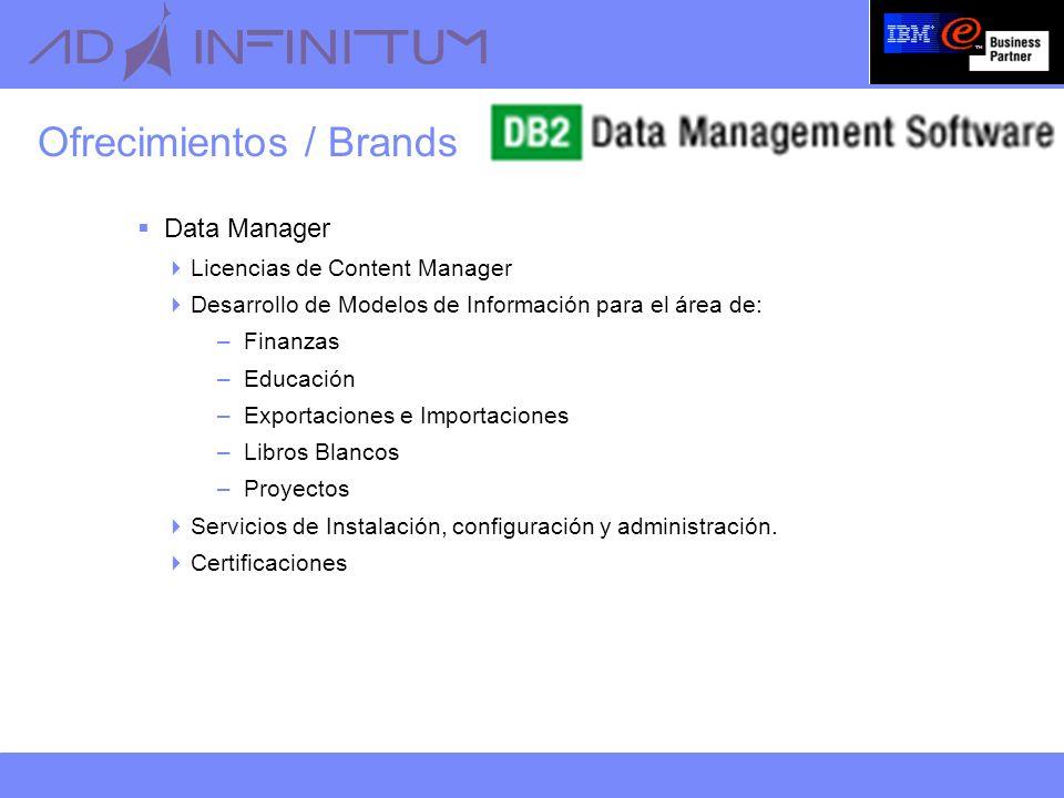 Ofrecimientos / Brands Data Manager Licencias de Content Manager Desarrollo de Modelos de Información para el área de: –Finanzas –Educación –Exportaciones e Importaciones –Libros Blancos –Proyectos Servicios de Instalación, configuración y administración.