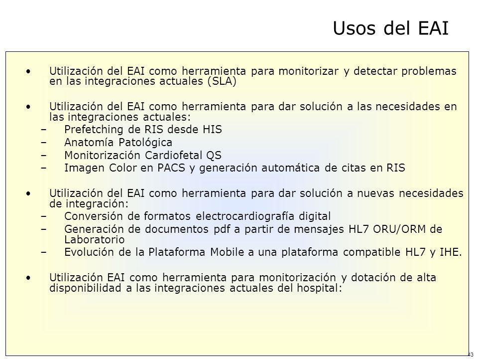 43 Usos del EAI Utilización del EAI como herramienta para monitorizar y detectar problemas en las integraciones actuales (SLA) Utilización del EAI com
