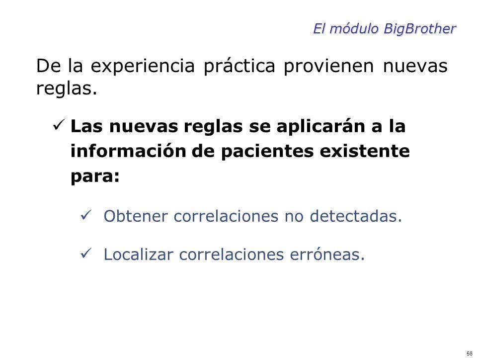 56 El módulo BigBrother De la experiencia práctica provienen nuevas reglas. Las nuevas reglas se aplicarán a la información de pacientes existente par