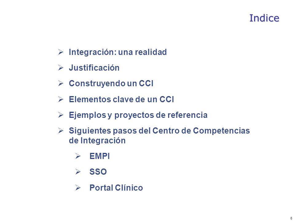 6 Indice Integración: una realidad Justificación Construyendo un CCI Elementos clave de un CCI Ejemplos y proyectos de referencia Siguientes pasos del