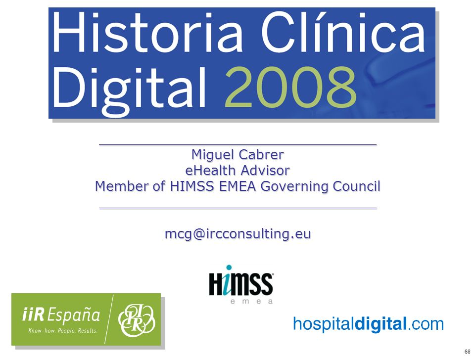 68 _________________________________ Miguel Cabrer eHealth Advisor Member of HIMSS EMEA Governing Council _________________________________mcg@irccons