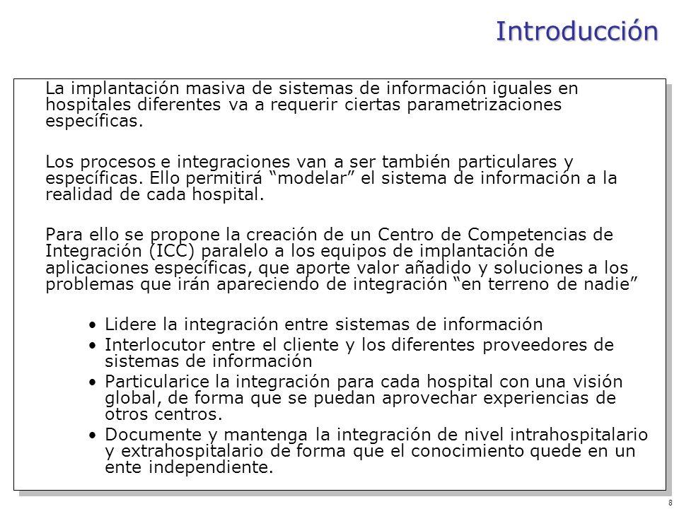 8 La implantación masiva de sistemas de información iguales en hospitales diferentes va a requerir ciertas parametrizaciones específicas. Los procesos