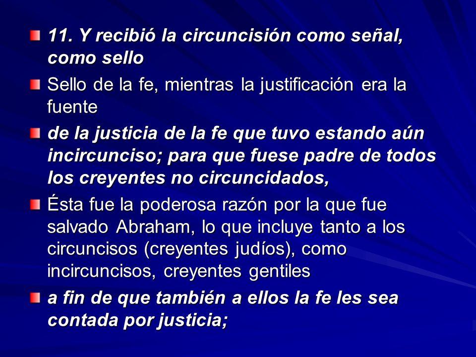 11. Y recibió la circuncisión como señal, como sello Sello de la fe, mientras la justificación era la fuente de la justicia de la fe que tuvo estando