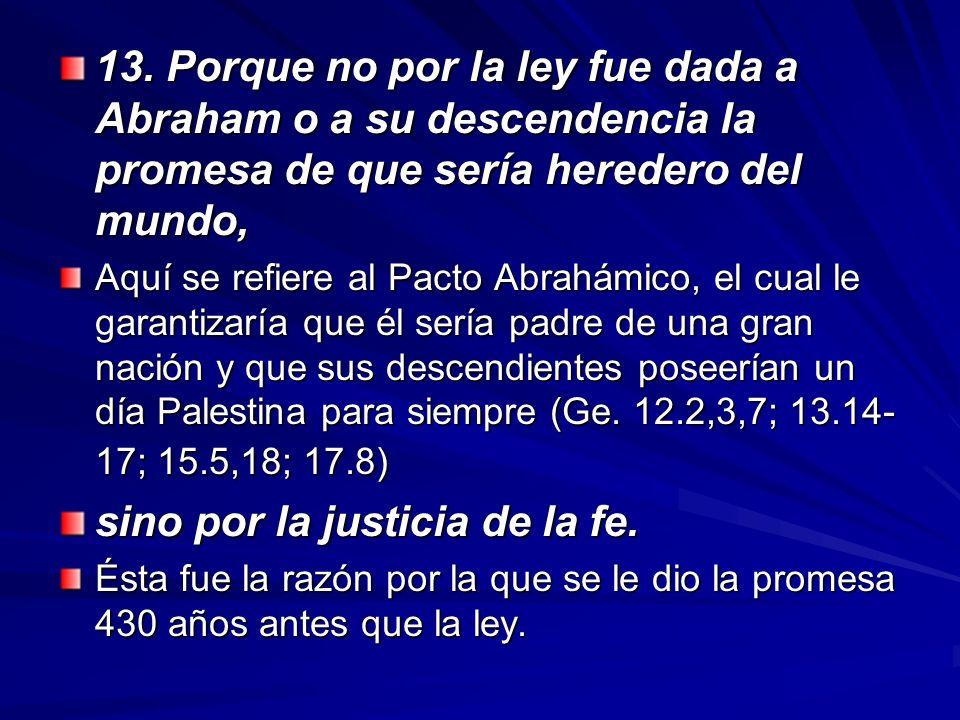13. Porque no por la ley fue dada a Abraham o a su descendencia la promesa de que sería heredero del mundo, Aquí se refiere al Pacto Abrahámico, el cu
