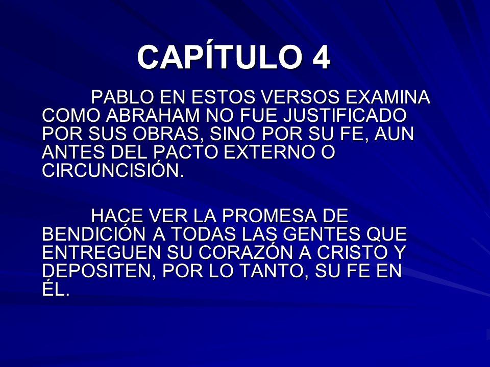 CAPÍTULO 4 PABLO EN ESTOS VERSOS EXAMINA COMO ABRAHAM NO FUE JUSTIFICADO POR SUS OBRAS, SINO POR SU FE, AUN ANTES DEL PACTO EXTERNO O CIRCUNCISIÓN. HA