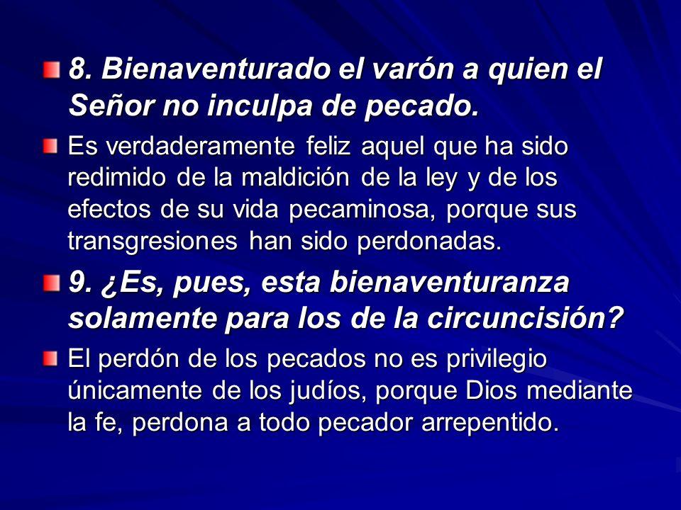 8. Bienaventurado el varón a quien el Señor no inculpa de pecado. Es verdaderamente feliz aquel que ha sido redimido de la maldición de la ley y de lo
