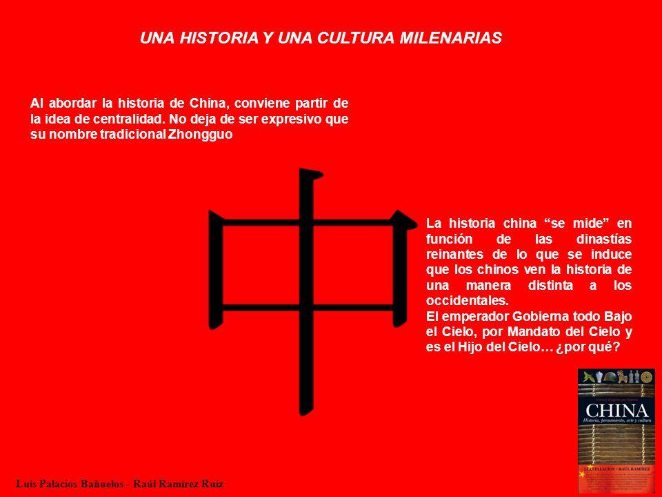 UNA HISTORIA Y UNA CULTURA MILENARIAS Al abordar la historia de China, conviene partir de la idea de centralidad. No deja de ser expresivo que su nomb