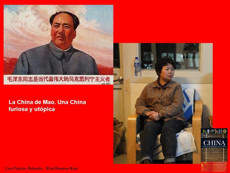 Luis Palacios Bañuelos - Raúl Ramírez Ruiz La China de Mao. Una China furiosa y utópica