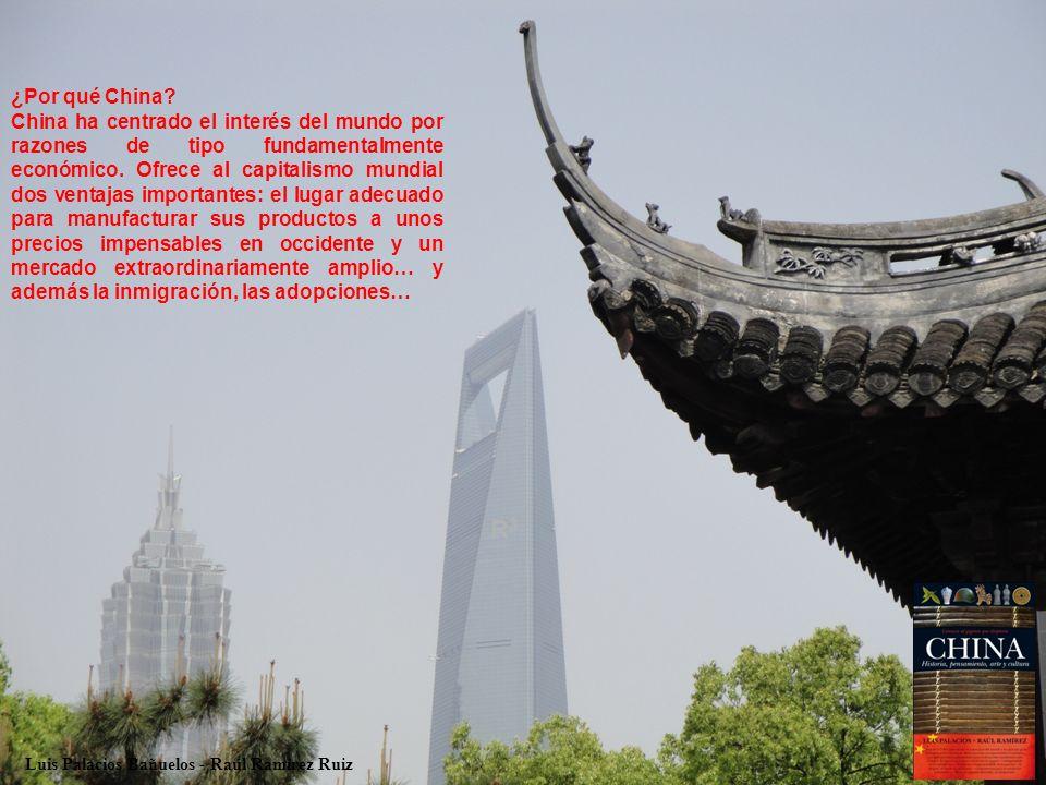 ¿Por qué China? China ha centrado el interés del mundo por razones de tipo fundamentalmente económico. Ofrece al capitalismo mundial dos ventajas impo