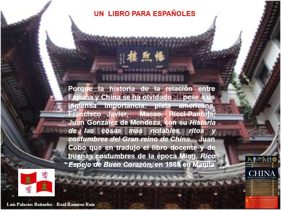 Luis Palacios Bañuelos - Raúl Ramírez Ruiz UN LIBRO PARA ESPAÑOLES Porque la historia de la relación entre España y China se ha olvidado … pese a us i