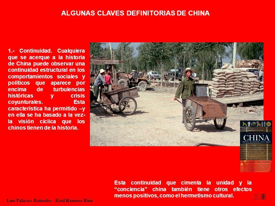 1.- Continuidad. Cualquiera que se acerque a la historia de China puede observar una continuidad estructural en los comportamientos sociales y polític