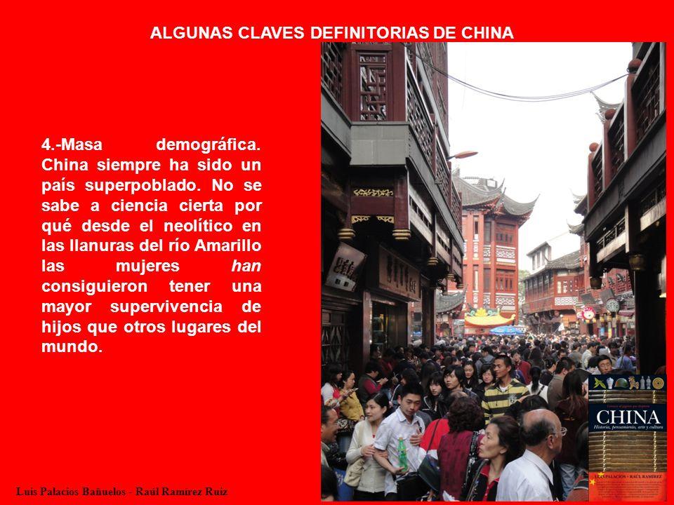 4.-Masa demográfica. China siempre ha sido un país superpoblado. No se sabe a ciencia cierta por qué desde el neolítico en las llanuras del río Amaril