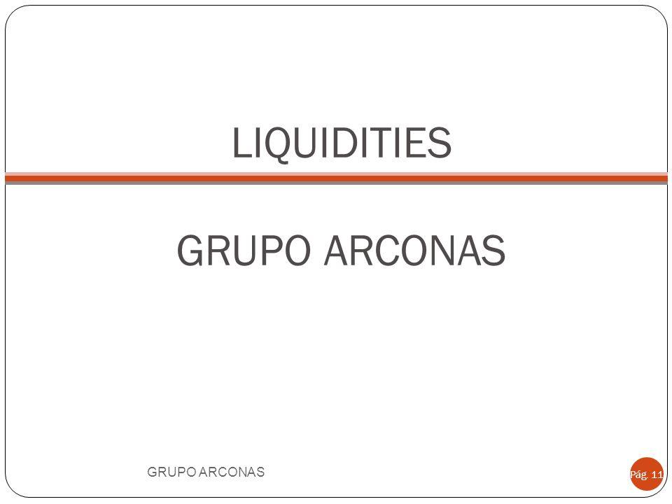 LIQUIDITIES GRUPO ARCONAS GRUPO ARCONAS Pág. 11