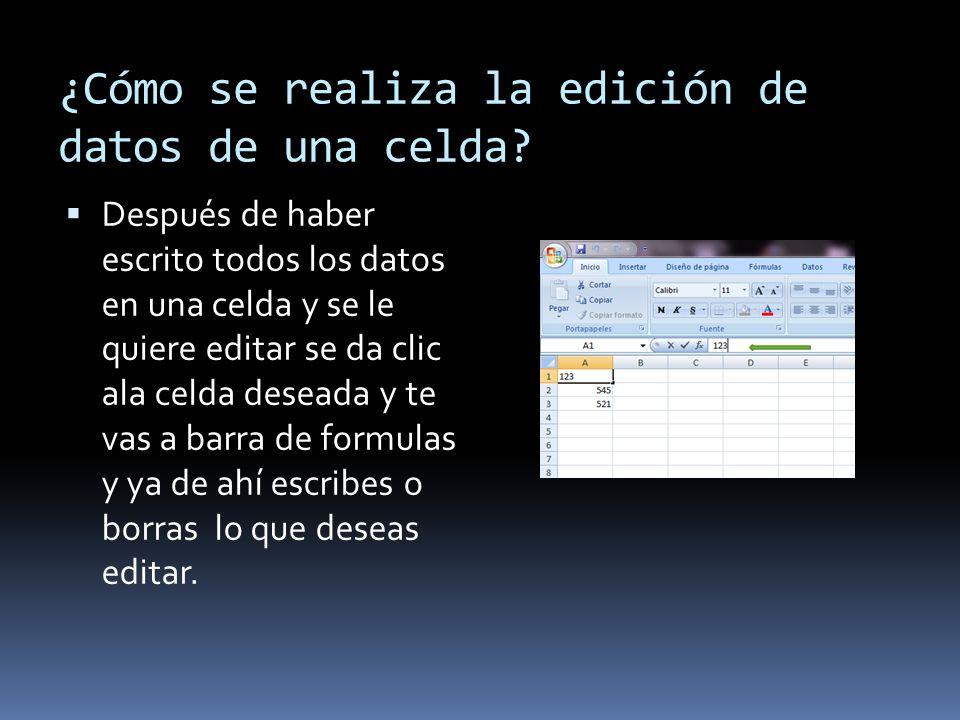 ¿Cómo se realiza la edición de datos de una celda? Después de haber escrito todos los datos en una celda y se le quiere editar se da clic ala celda de