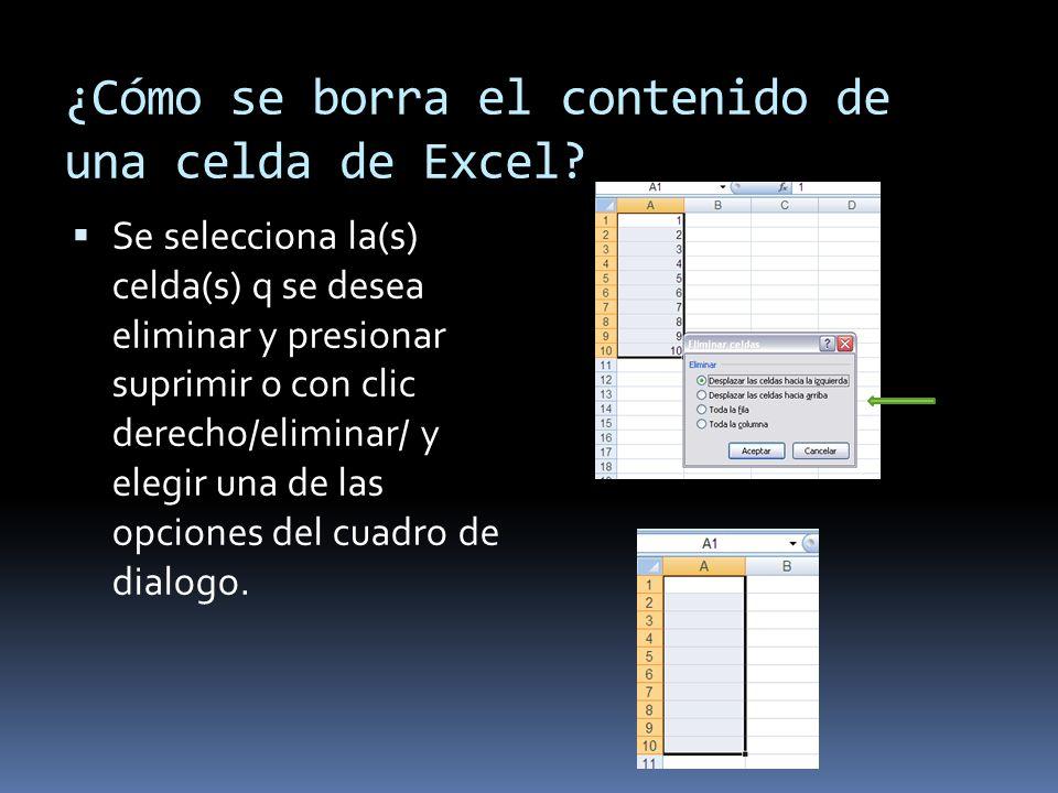 ¿Cómo se borra el contenido de una celda de Excel? Se selecciona la(s) celda(s) q se desea eliminar y presionar suprimir o con clic derecho/eliminar/