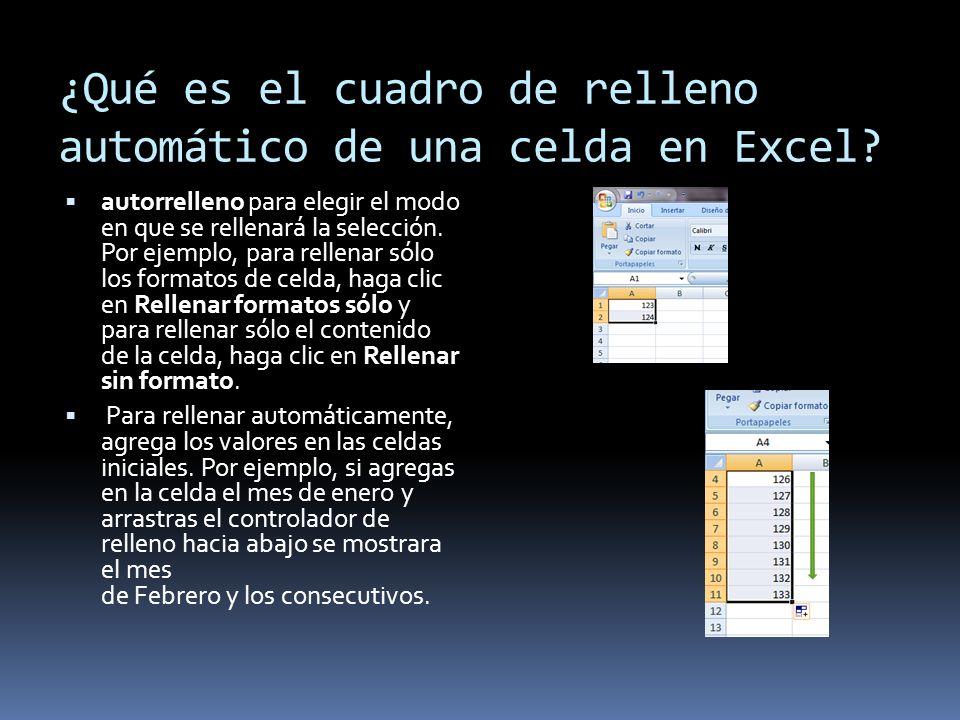 ¿Qué es el cuadro de relleno automático de una celda en Excel? autorrelleno para elegir el modo en que se rellenará la selección. Por ejemplo, para re