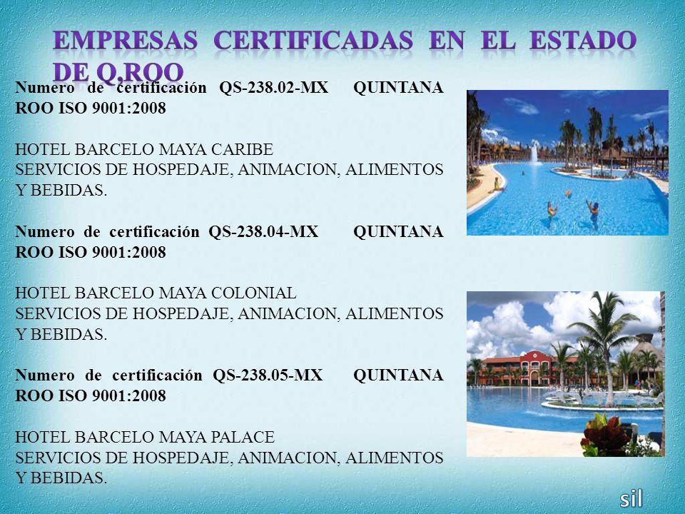 Numero de certificación QS-238.02-MX QUINTANA ROO ISO 9001:2008 HOTEL BARCELO MAYA CARIBE SERVICIOS DE HOSPEDAJE, ANIMACION, ALIMENTOS Y BEBIDAS. Nume