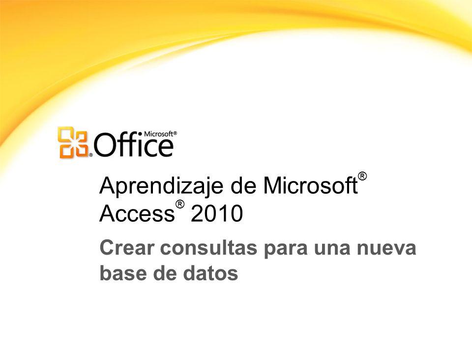 Aprendizaje de Microsoft ® Access ® 2010 Crear consultas para una nueva base de datos