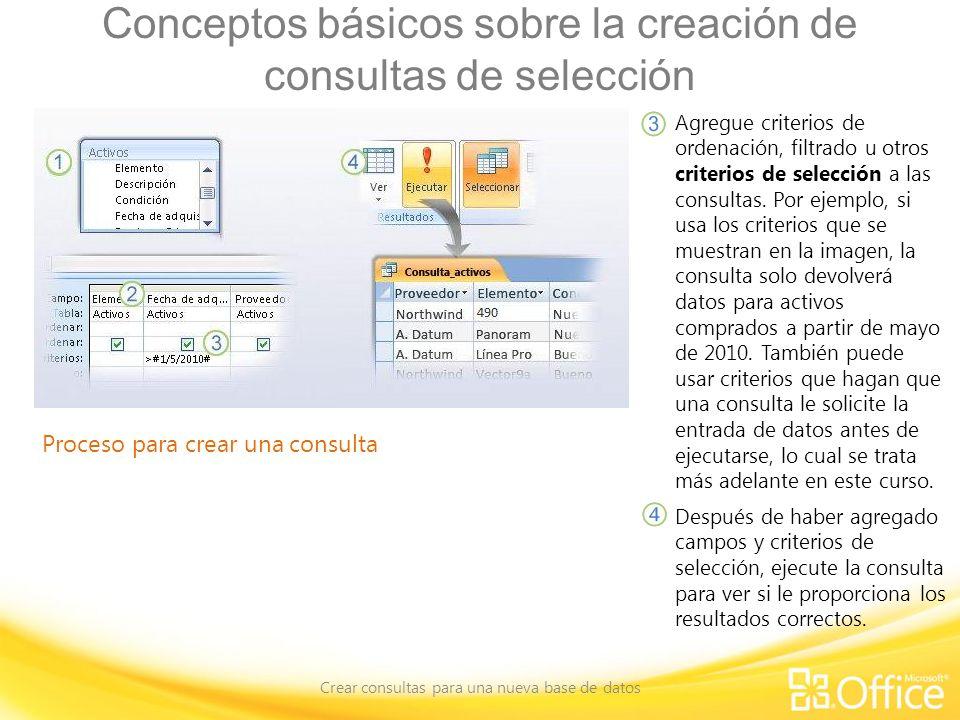 Conceptos básicos sobre la creación de consultas de selección Crear consultas para una nueva base de datos Proceso para crear una consulta Agregue criterios de ordenación, filtrado u otros criterios de selección a las consultas.