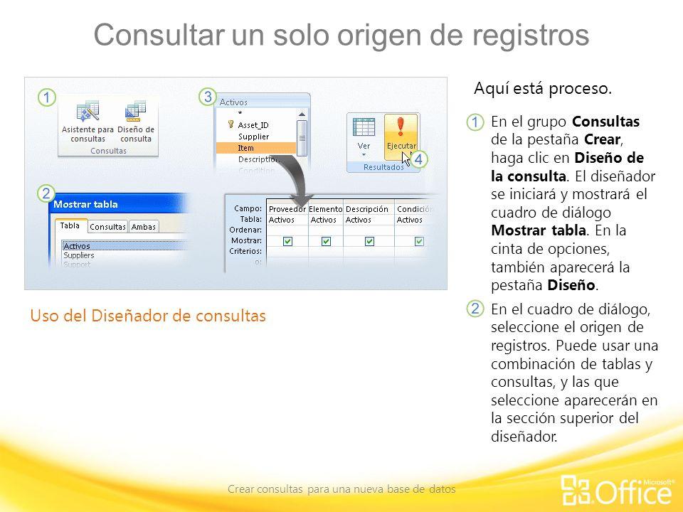 Consultar un solo origen de registros Crear consultas para una nueva base de datos Uso del Diseñador de consultas Aquí está proceso. En el grupo Consu